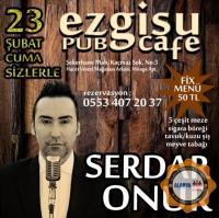 Serdar Onur 23 Şubat Cuma  akşamı Ezgi Su Cafede Sizlerle